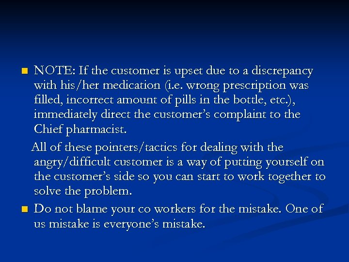 NOTE: If the customer is upset due to a discrepancy with his/her medication (i.