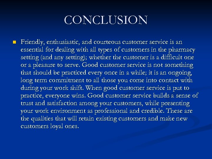 CONCLUSION n Friendly, enthusiastic, and courteous customer service is an essential for dealing with