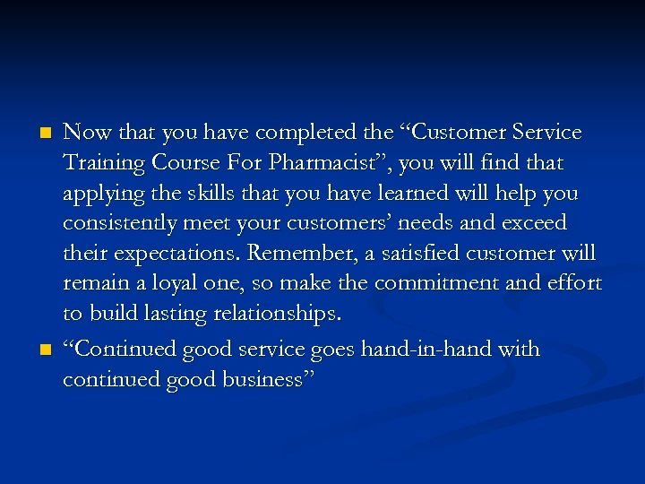 "n n Now that you have completed the ""Customer Service Training Course For Pharmacist"","