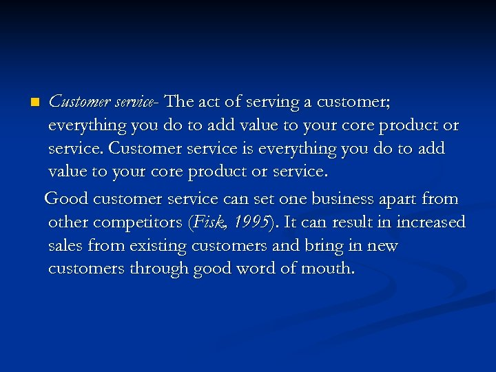 n Customer service- The act of serving a customer; everything you do to add