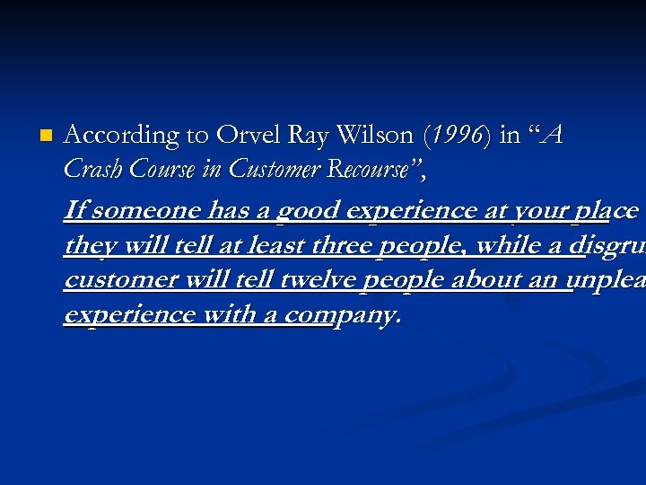 "n According to Orvel Ray Wilson (1996) in ""A Crash Course in Customer Recourse"","
