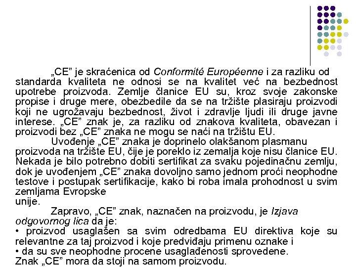 """""""CE"""" je skraćenica od Conformité Européenne i za razliku od standarda kvaliteta ne odnosi"""