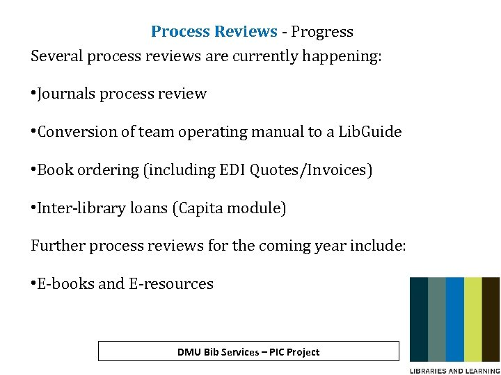 Process Reviews - Progress Several process reviews are currently happening: • Journals process review