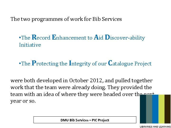 The two programmes of work for Bib Services • The Record Enhancement to Aid