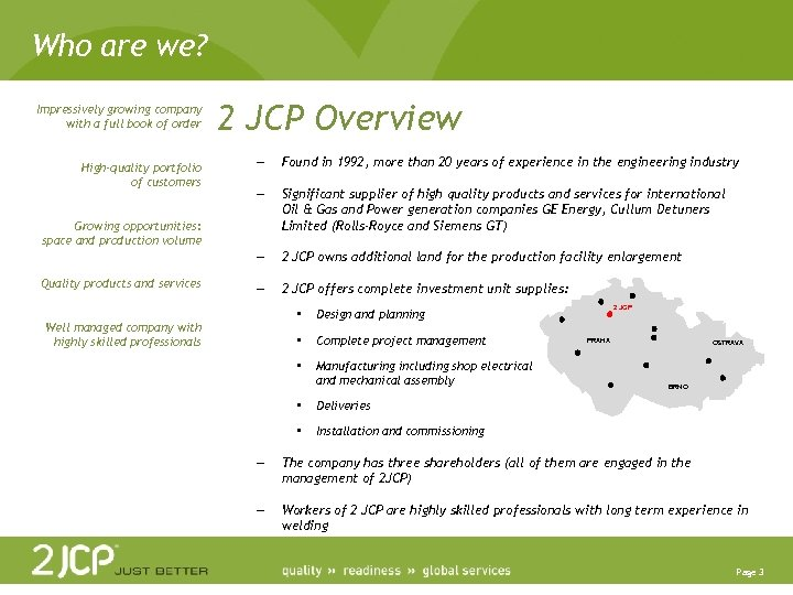 Who are we? Impressively growing company with a full book of order 2 JCP