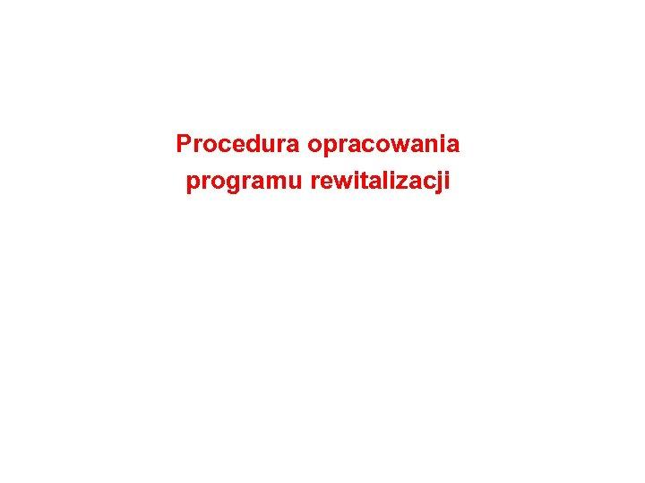 Procedura opracowania programu rewitalizacji
