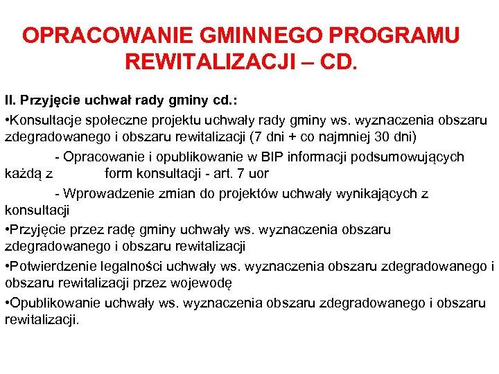 OPRACOWANIE GMINNEGO PROGRAMU REWITALIZACJI – CD. II. Przyjęcie uchwał rady gminy cd. : •
