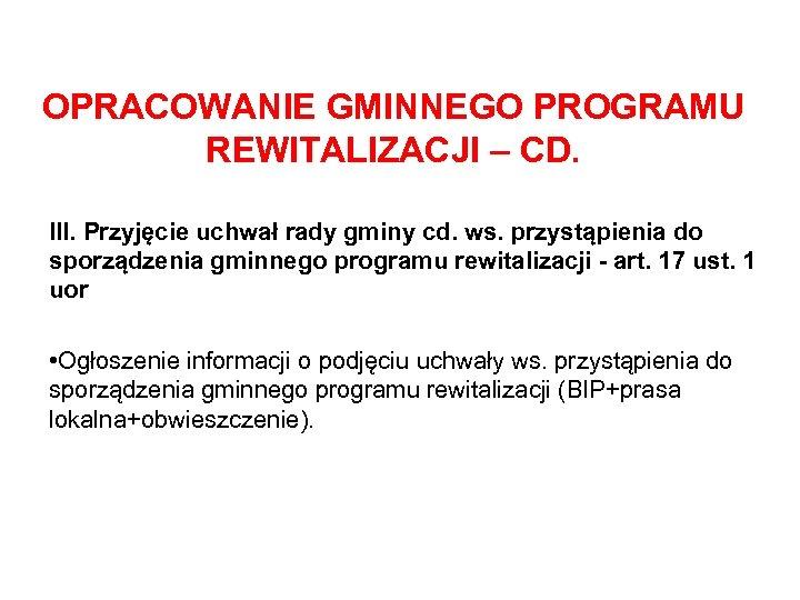 OPRACOWANIE GMINNEGO PROGRAMU REWITALIZACJI – CD. III. Przyjęcie uchwał rady gminy cd. ws. przystąpienia