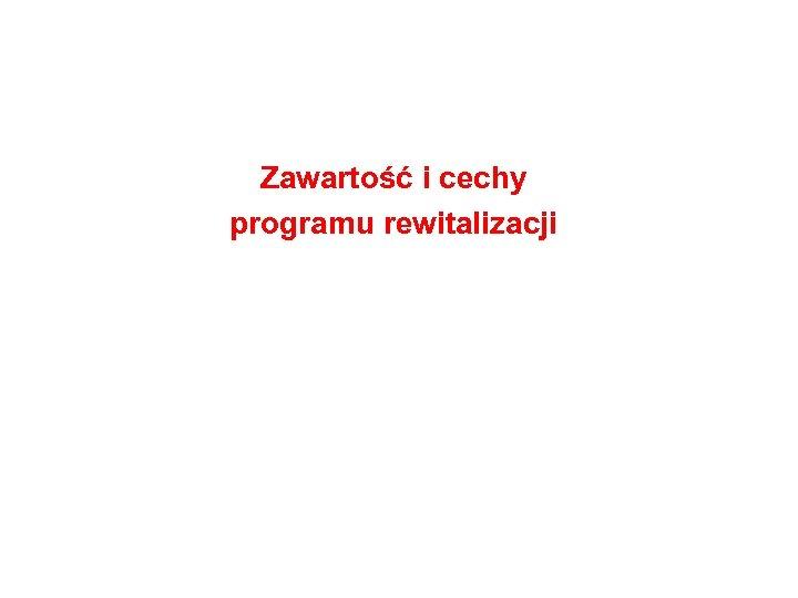 Zawartość i cechy programu rewitalizacji