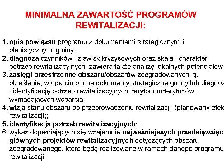 MINIMALNA ZAWARTOŚĆ PROGRAMÓW REWITALIZACJI: 1. opis powiązań programu z dokumentami strategicznymi i planistycznymi gminy;