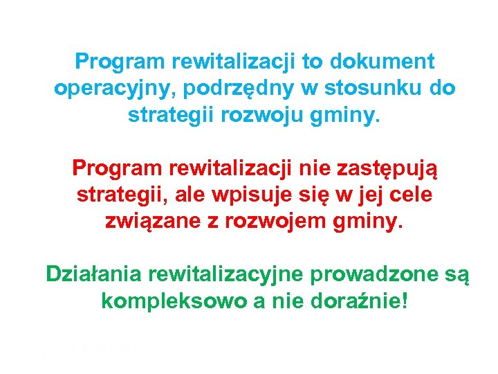 Program rewitalizacji to dokument operacyjny, podrzędny w stosunku do strategii rozwoju gminy. Program rewitalizacji