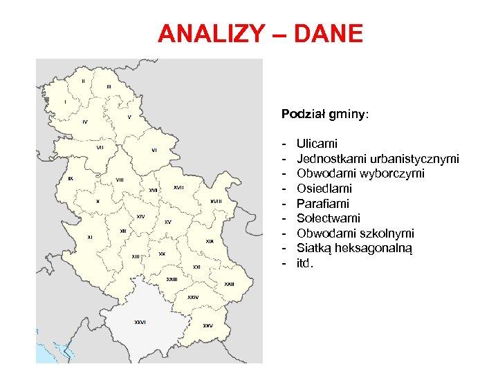 ANALIZY – DANE Podział gminy: - Ulicami Jednostkami urbanistycznymi Obwodami wyborczymi Osiedlami Parafiami Sołectwami