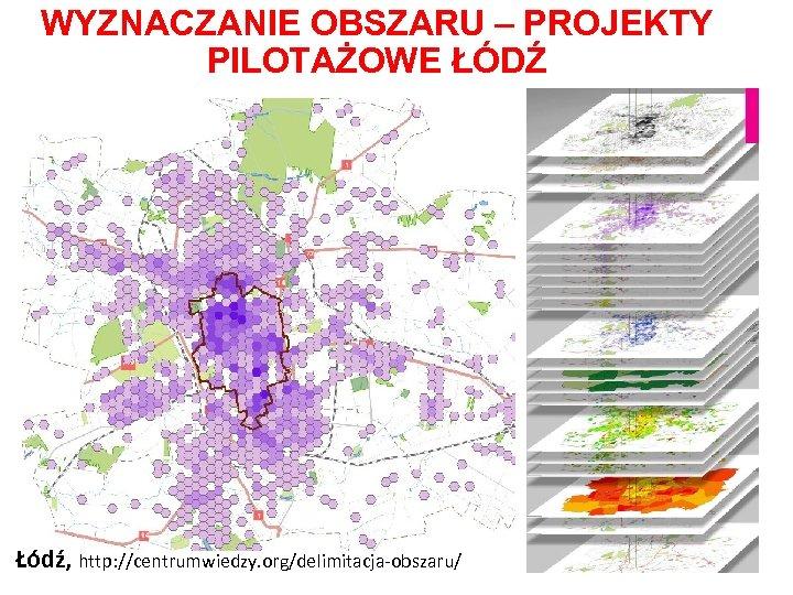 WYZNACZANIE OBSZARU – PROJEKTY PILOTAŻOWE ŁÓDŹ Łódź, http: //centrumwiedzy. org/delimitacja-obszaru/