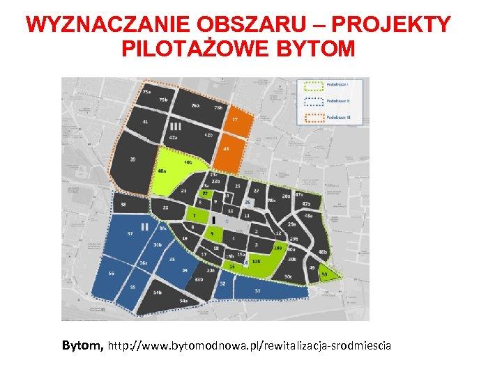 WYZNACZANIE OBSZARU – PROJEKTY PILOTAŻOWE BYTOM Bytom, http: //www. bytomodnowa. pl/rewitalizacja-srodmiescia