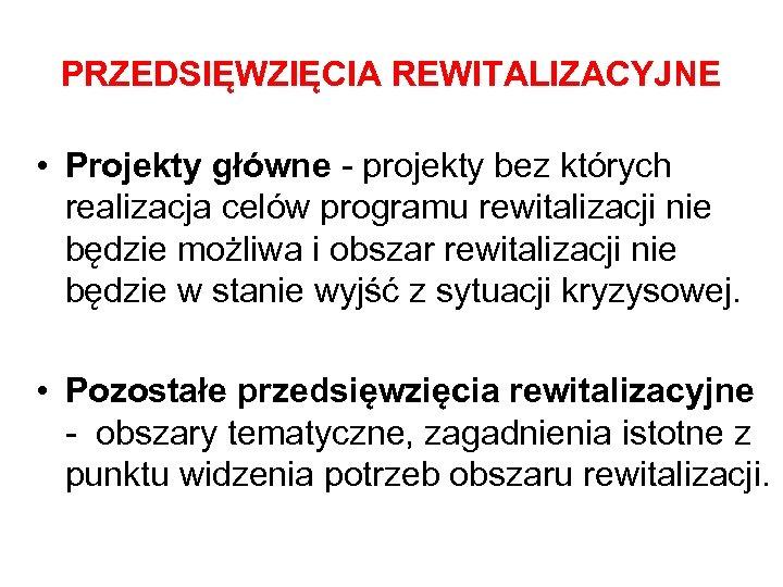 PRZEDSIĘWZIĘCIA REWITALIZACYJNE • Projekty główne - projekty bez których realizacja celów programu rewitalizacji nie