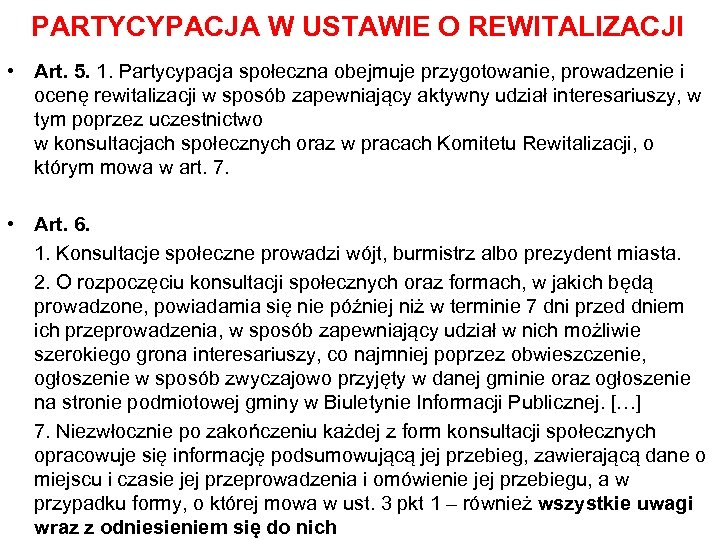 PARTYCYPACJA W USTAWIE O REWITALIZACJI • Art. 5. 1. Partycypacja społeczna obejmuje przygotowanie, prowadzenie