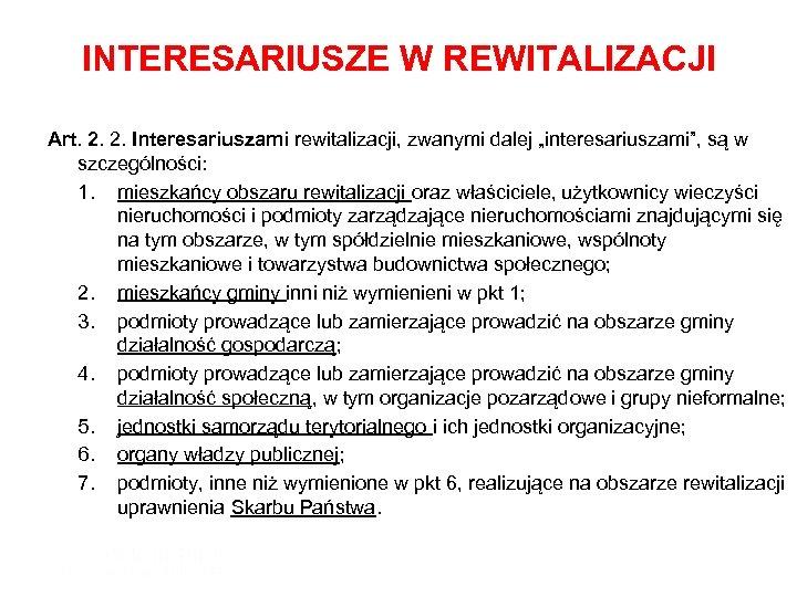 """INTERESARIUSZE W REWITALIZACJI Art. 2. 2. Interesariuszami rewitalizacji, zwanymi dalej """"interesariuszami"""", są w szczególności:"""