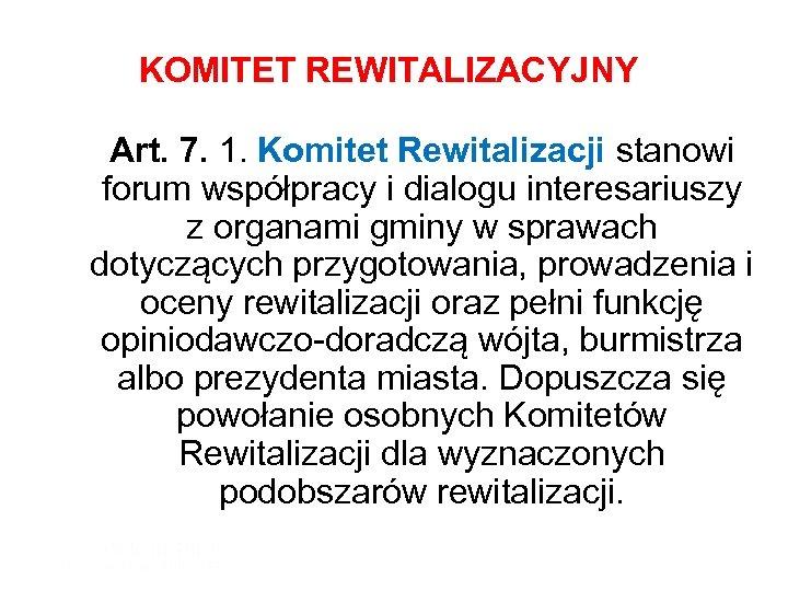 KOMITET REWITALIZACYJNY Art. 7. 1. Komitet Rewitalizacji stanowi forum współpracy i dialogu interesariuszy z