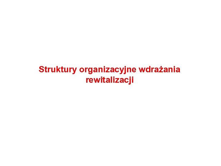 Struktury organizacyjne wdrażania rewitalizacji Wałbrzych, 21 września 201