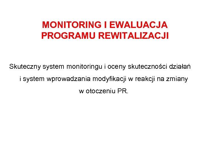 MONITORING I EWALUACJA PROGRAMU REWITALIZACJI Skuteczny system monitoringu i oceny skuteczności działań i system
