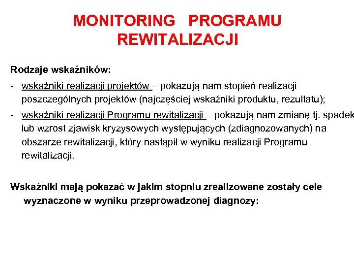 MONITORING PROGRAMU REWITALIZACJI Rodzaje wskaźników: - wskaźniki realizacji projektów – pokazują nam stopień realizacji