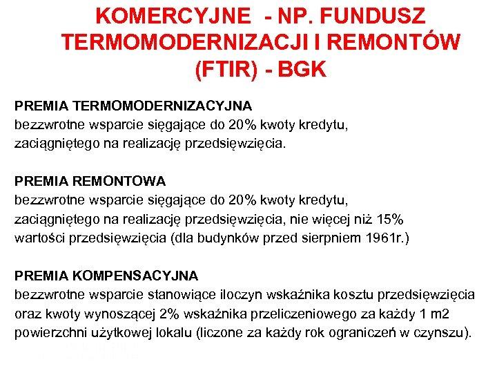 KOMERCYJNE - NP. FUNDUSZ TERMOMODERNIZACJI I REMONTÓW (FTIR) - BGK PREMIA TERMOMODERNIZACYJNA bezzwrotne wsparcie