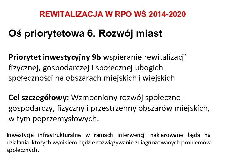 REWITALIZACJA W RPO WŚ 2014 -2020 Oś priorytetowa 6. Rozwój miast Priorytet inwestycyjny 9