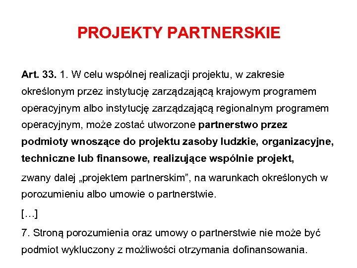 PROJEKTY PARTNERSKIE Art. 33. 1. W celu wspólnej realizacji projektu, w zakresie określonym przez