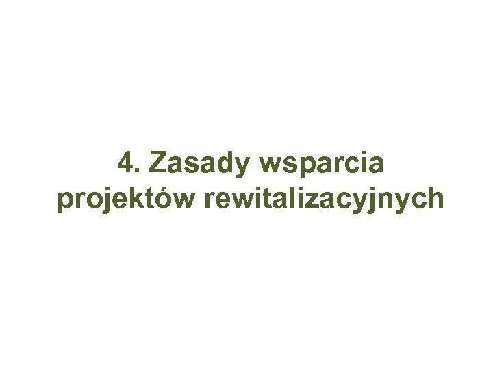 4. Zasady wsparcia projektów rewitalizacyjnych