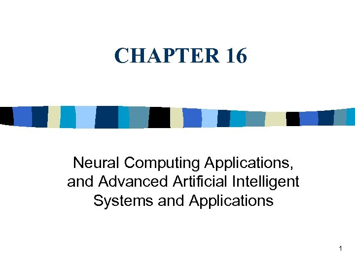 CHAPTER 16 Neural Computing Applications, and Advanced Artificial Intelligent Systems and Applications 1