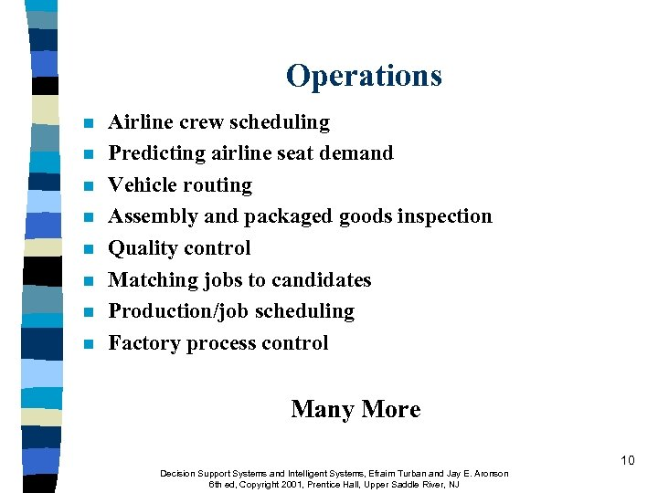 Operations n n n n Airline crew scheduling Predicting airline seat demand Vehicle routing