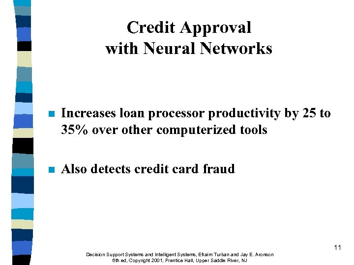 Credit Approval with Neural Networks n Increases loan processor productivity by 25 to 35%