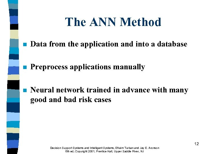 The ANN Method n Data from the application and into a database n Preprocess