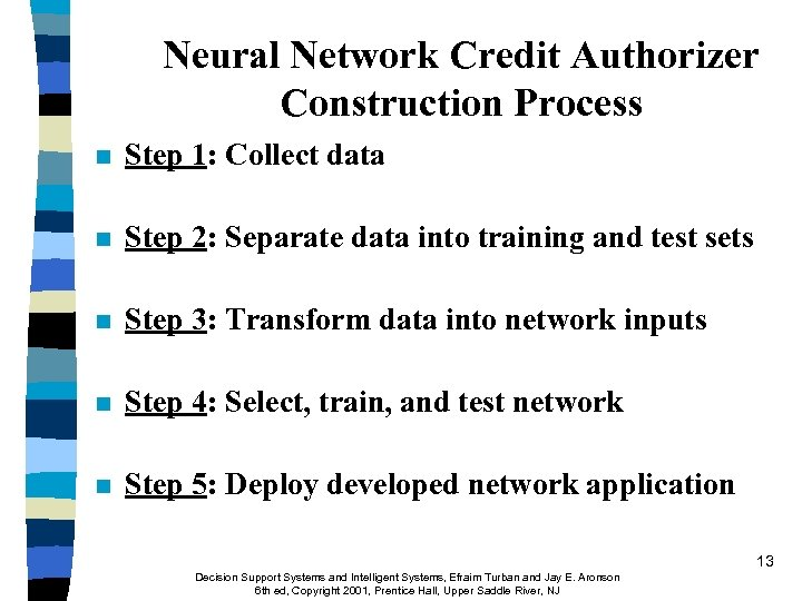 Neural Network Credit Authorizer Construction Process n Step 1: Collect data n Step 2: