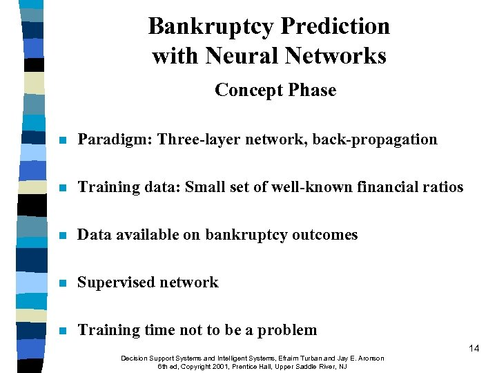 Bankruptcy Prediction with Neural Networks Concept Phase n Paradigm: Three-layer network, back-propagation n Training