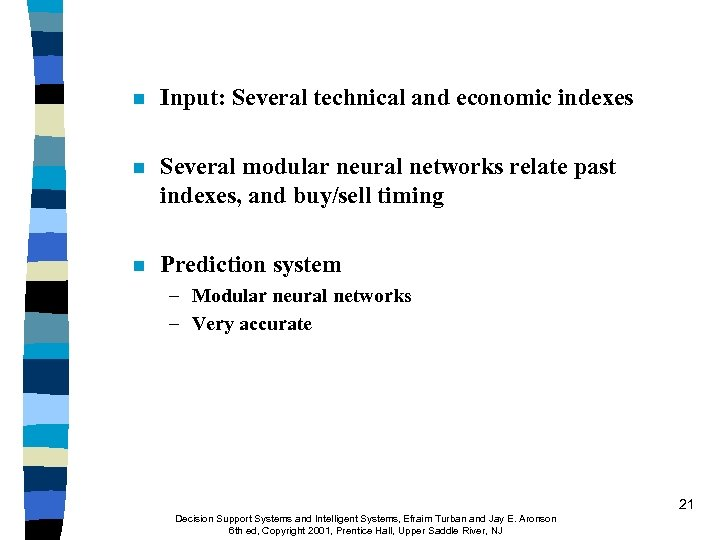 n Input: Several technical and economic indexes n Several modular neural networks relate past