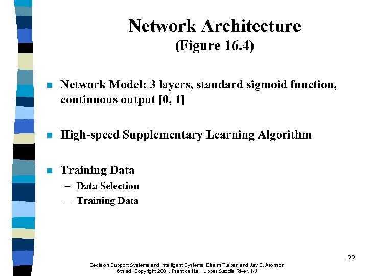 Network Architecture (Figure 16. 4) n Network Model: 3 layers, standard sigmoid function, continuous
