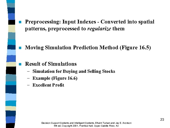 n Preprocessing: Input Indexes - Converted into spatial patterns, preprocessed to regularize them n