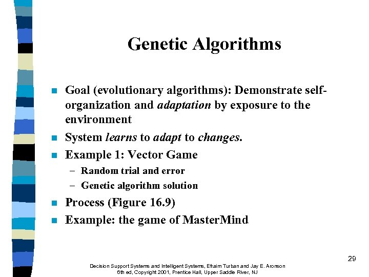 Genetic Algorithms n n n Goal (evolutionary algorithms): Demonstrate selforganization and adaptation by exposure