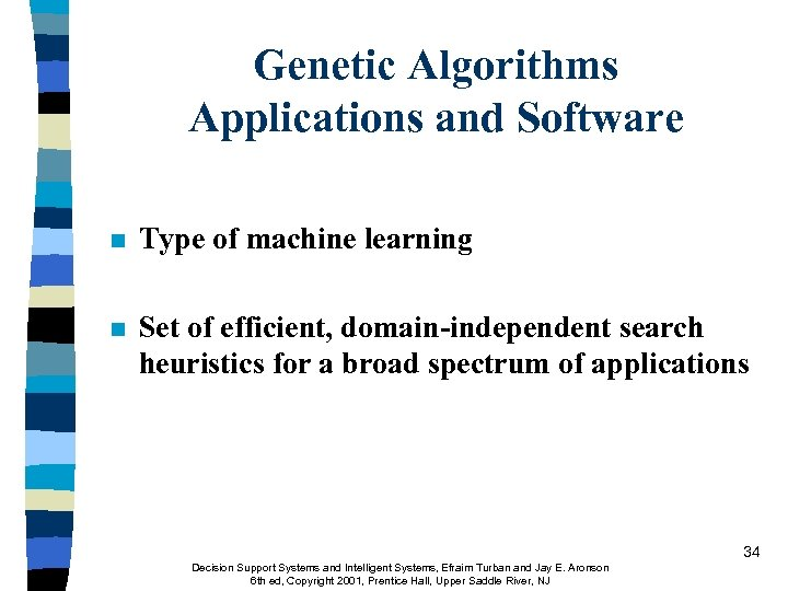 Genetic Algorithms Applications and Software n Type of machine learning n Set of efficient,