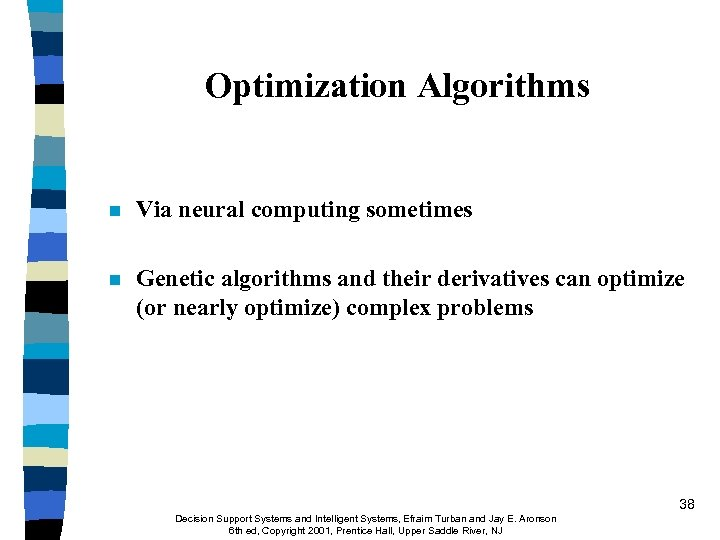 Optimization Algorithms n Via neural computing sometimes n Genetic algorithms and their derivatives can