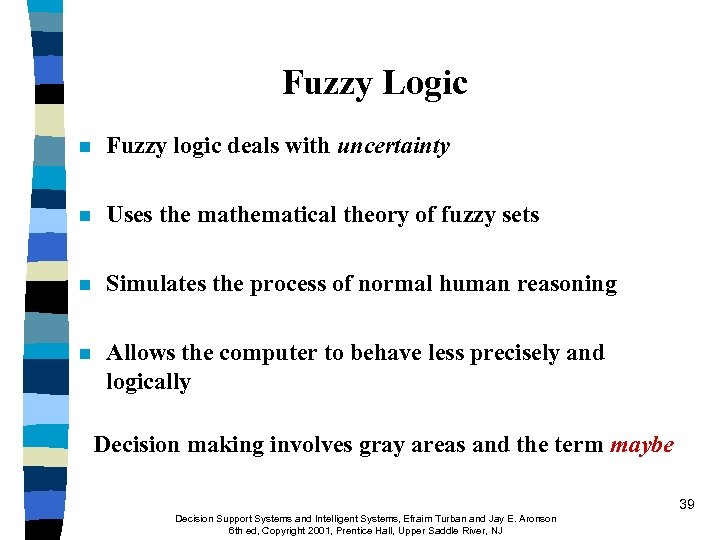 Fuzzy Logic n Fuzzy logic deals with uncertainty n Uses the mathematical theory of