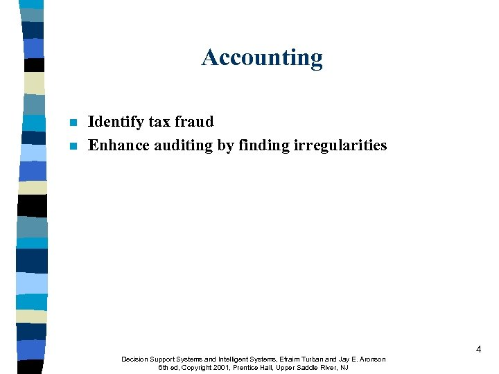 Accounting n n Identify tax fraud Enhance auditing by finding irregularities 4 Decision Support