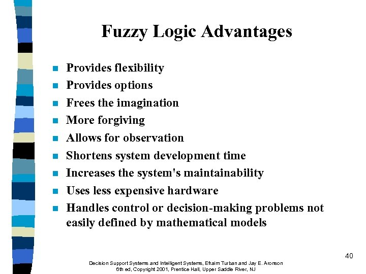 Fuzzy Logic Advantages n n n n n Provides flexibility Provides options Frees the