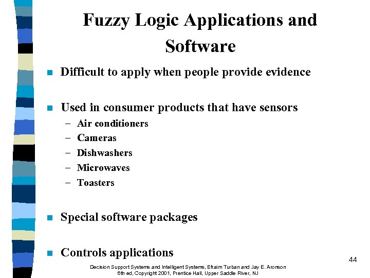 Fuzzy Logic Applications and Software n Difficult to apply when people provide evidence n