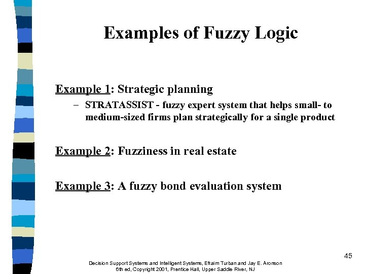 Examples of Fuzzy Logic Example 1: Strategic planning – STRATASSIST - fuzzy expert system