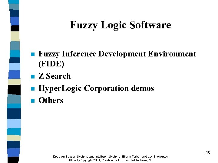 Fuzzy Logic Software n n Fuzzy Inference Development Environment (FIDE) Z Search Hyper. Logic