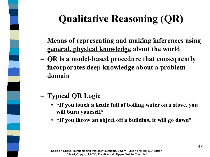 Qualitative Reasoning (QR) – Means of representing and making inferences using general, physical knowledge