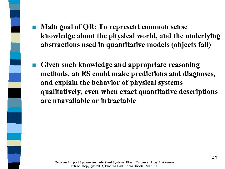 n Main goal of QR: To represent common sense knowledge about the physical world,
