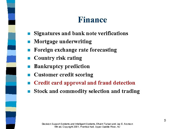 Finance n n n n Signatures and bank note verifications Mortgage underwriting Foreign exchange
